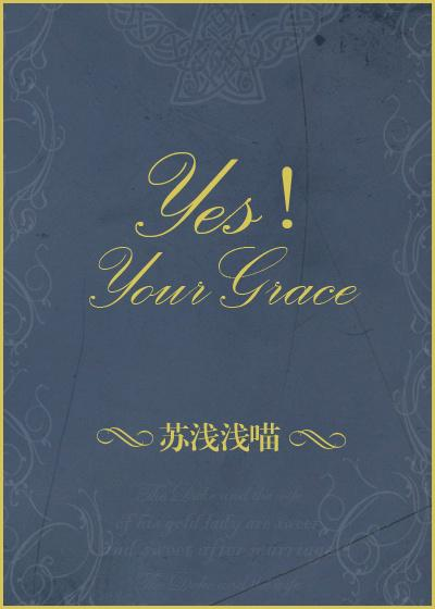 Yes!YourGrace